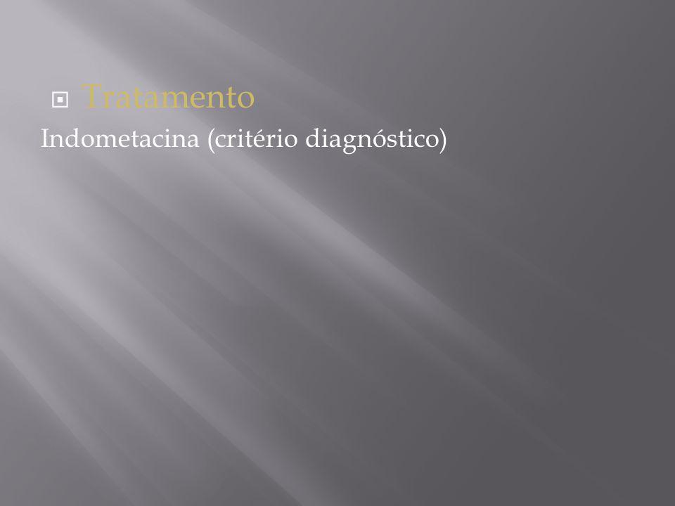 Tratamento Indometacina (critério diagnóstico)