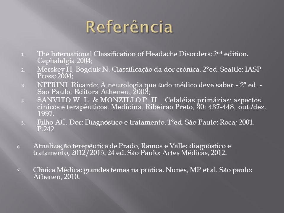 Referência The International Classification of Headache Disorders: 2nd edition. Cephalalgia 2004;