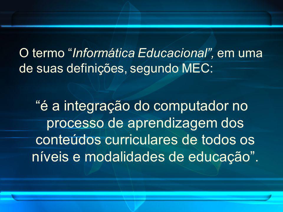 O termo Informática Educacional , em uma de suas definições, segundo MEC: