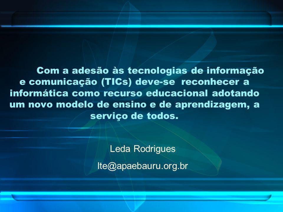 Com a adesão às tecnologias de informação e comunicação (TICs) deve-se reconhecer a informática como recurso educacional adotando um novo modelo de ensino e de aprendizagem, a serviço de todos.