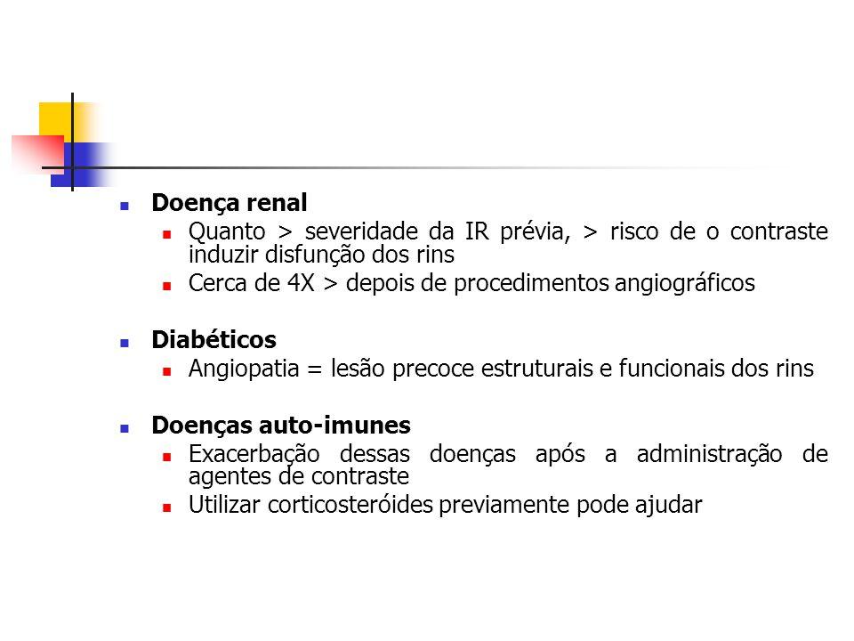 Doença renal Quanto > severidade da IR prévia, > risco de o contraste induzir disfunção dos rins.