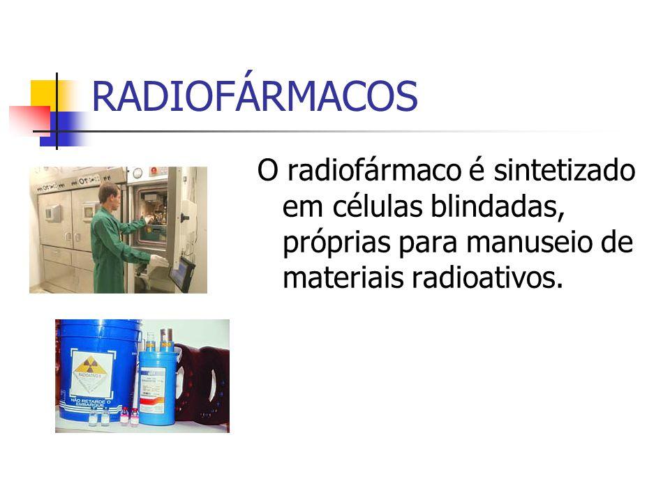 RADIOFÁRMACOS O radiofármaco é sintetizado em células blindadas, próprias para manuseio de materiais radioativos.