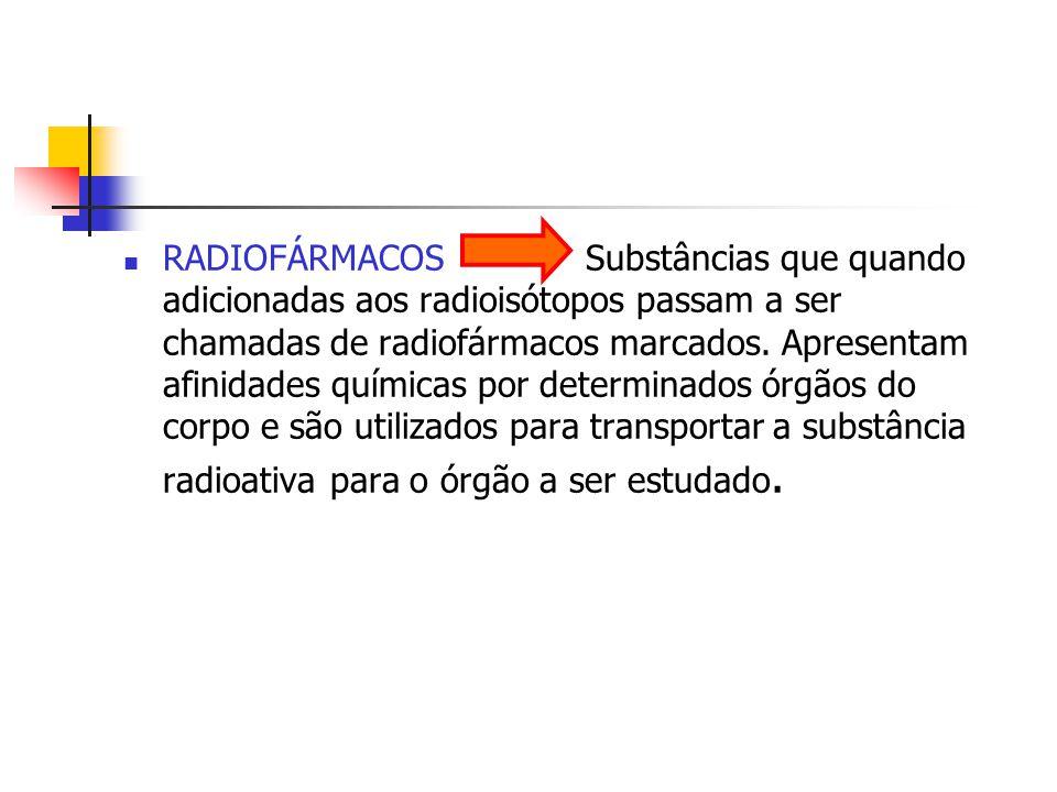 RADIOFÁRMACOS Substâncias que quando adicionadas aos radioisótopos passam a ser chamadas de radiofármacos marcados.