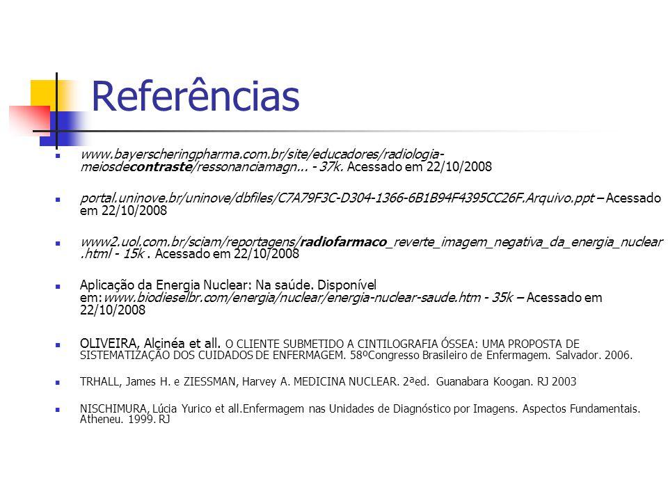 Referências www.bayerscheringpharma.com.br/site/educadores/radiologia-meiosdecontraste/ressonanciamagn... - 37k. Acessado em 22/10/2008.