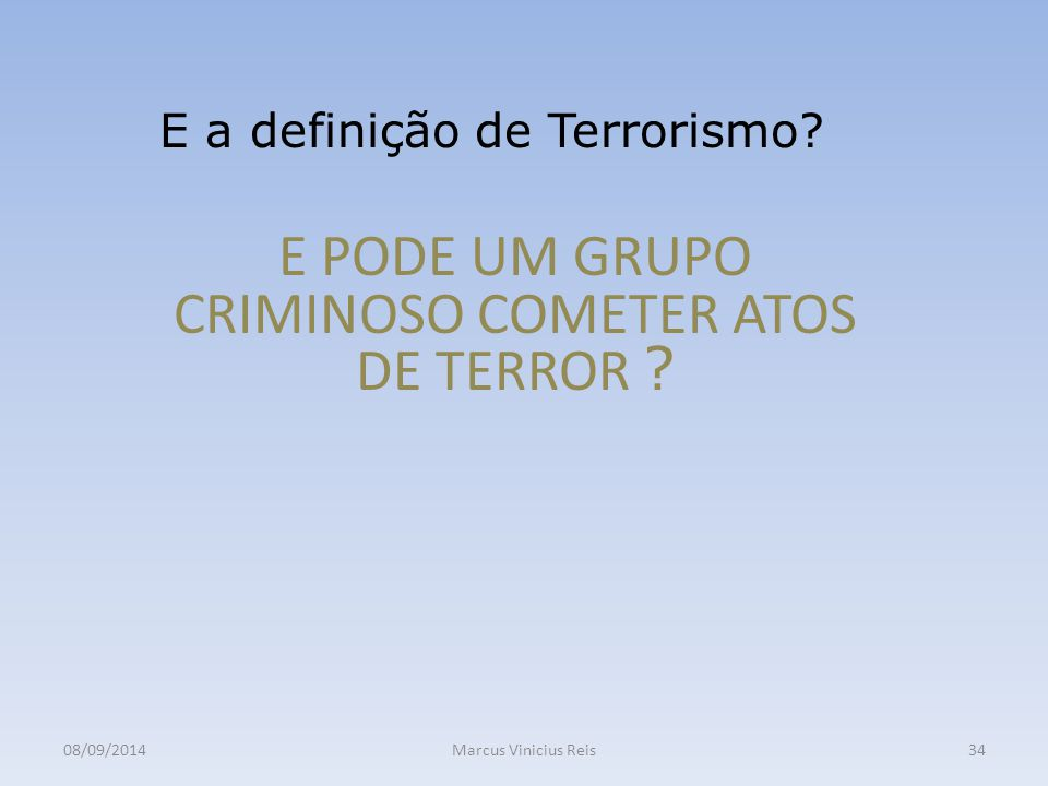 E PODE UM GRUPO CRIMINOSO COMETER ATOS DE TERROR