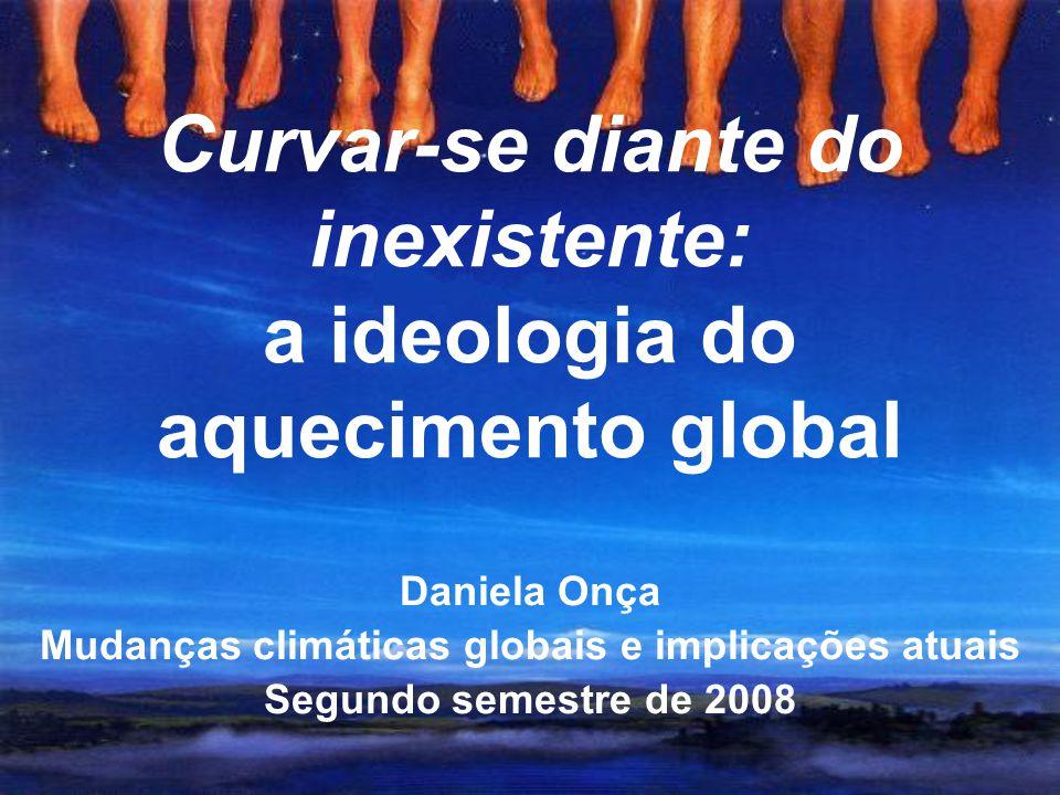 Curvar-se diante do inexistente: a ideologia do aquecimento global