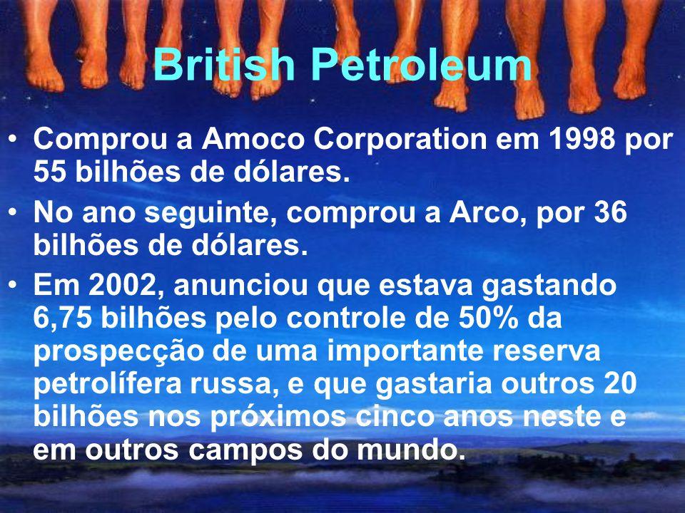 British Petroleum Comprou a Amoco Corporation em 1998 por 55 bilhões de dólares. No ano seguinte, comprou a Arco, por 36 bilhões de dólares.