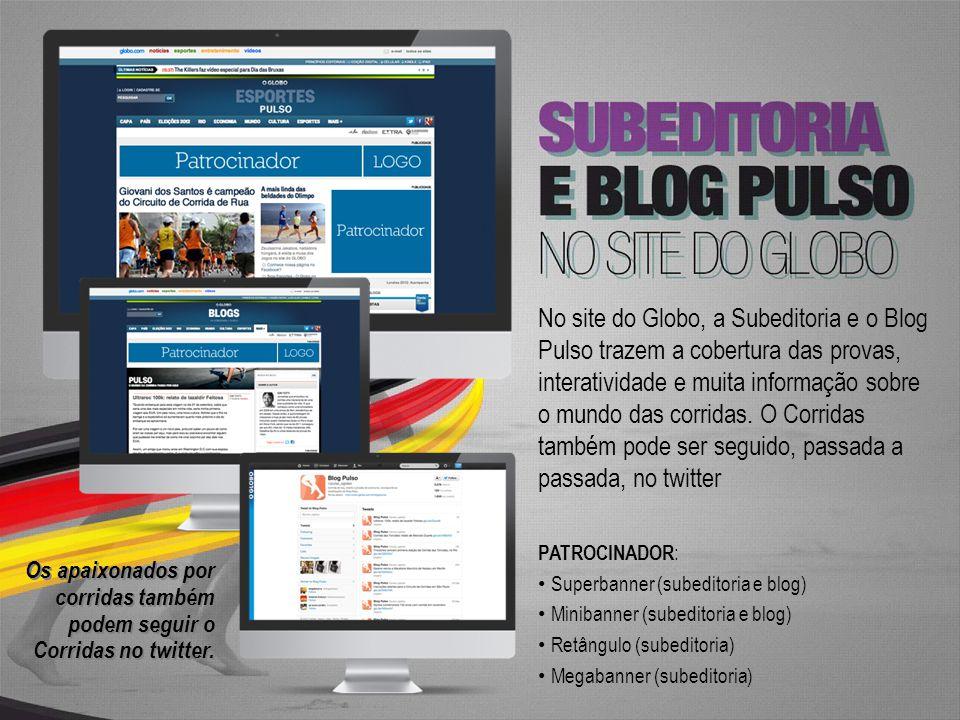 No site do Globo, a Subeditoria e o Blog Pulso trazem a cobertura das provas, interatividade e muita informação sobre o mundo das corridas. O Corridas também pode ser seguido, passada a passada, no twitter