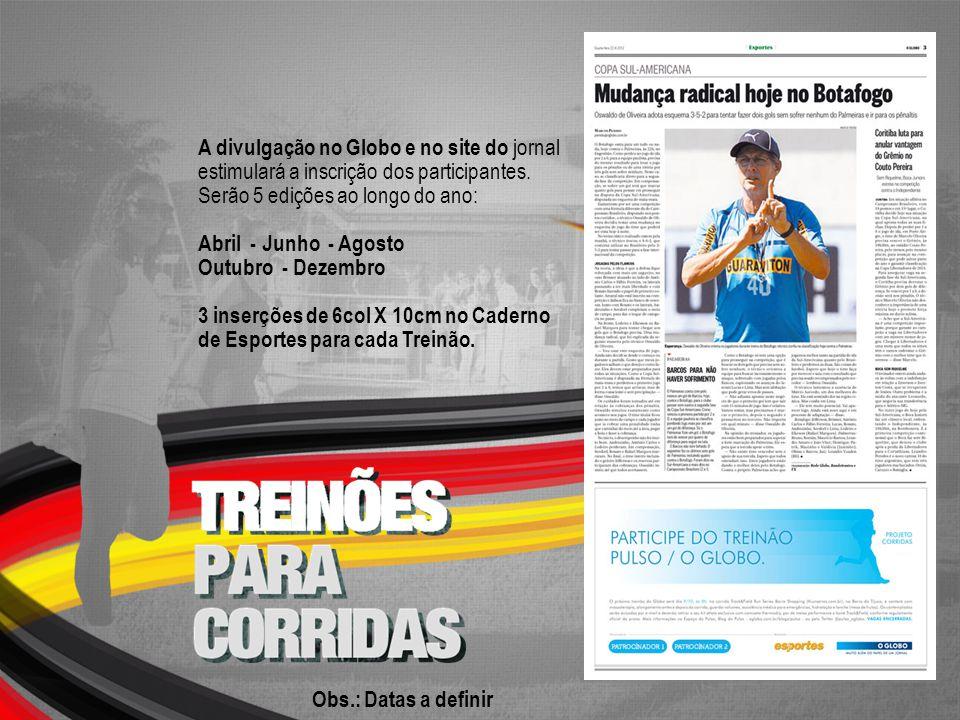 A divulgação no Globo e no site do jornal estimulará a inscrição dos participantes. Serão 5 edições ao longo do ano: