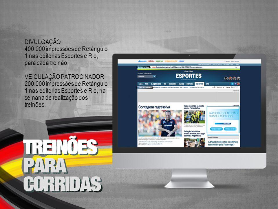 DIVULGAÇÃO 400.000 impressões de Retângulo 1 nas editorias Esportes e Rio, para cada treinão. VEICULAÇÃO PATROCINADOR.