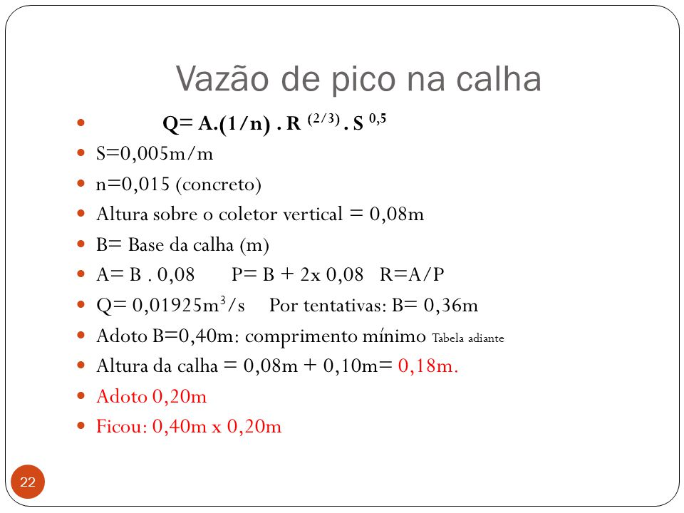 Vazão de pico na calha Q= A.(1/n) . R (2/3) . S 0,5 S=0,005m/m