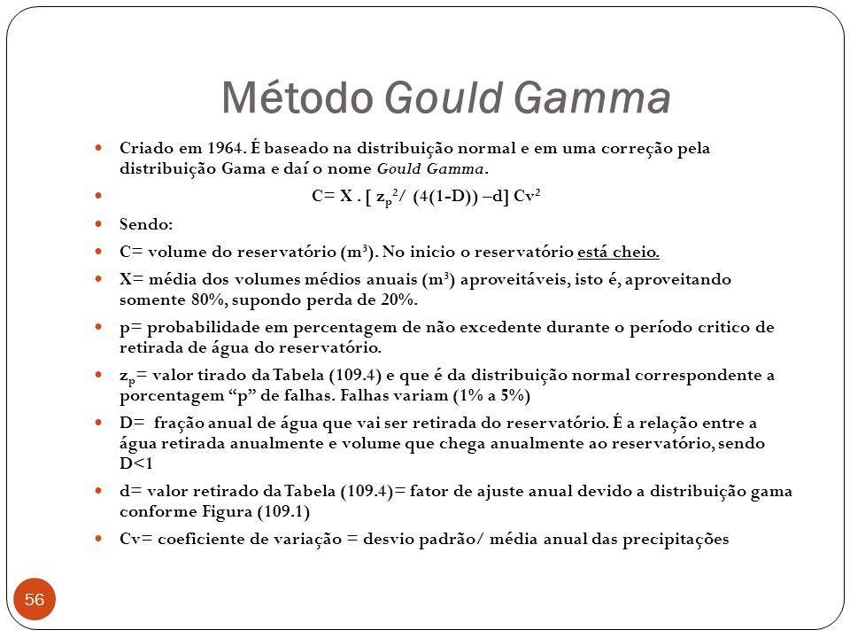 Método Gould Gamma Criado em 1964. É baseado na distribuição normal e em uma correção pela distribuição Gama e daí o nome Gould Gamma.