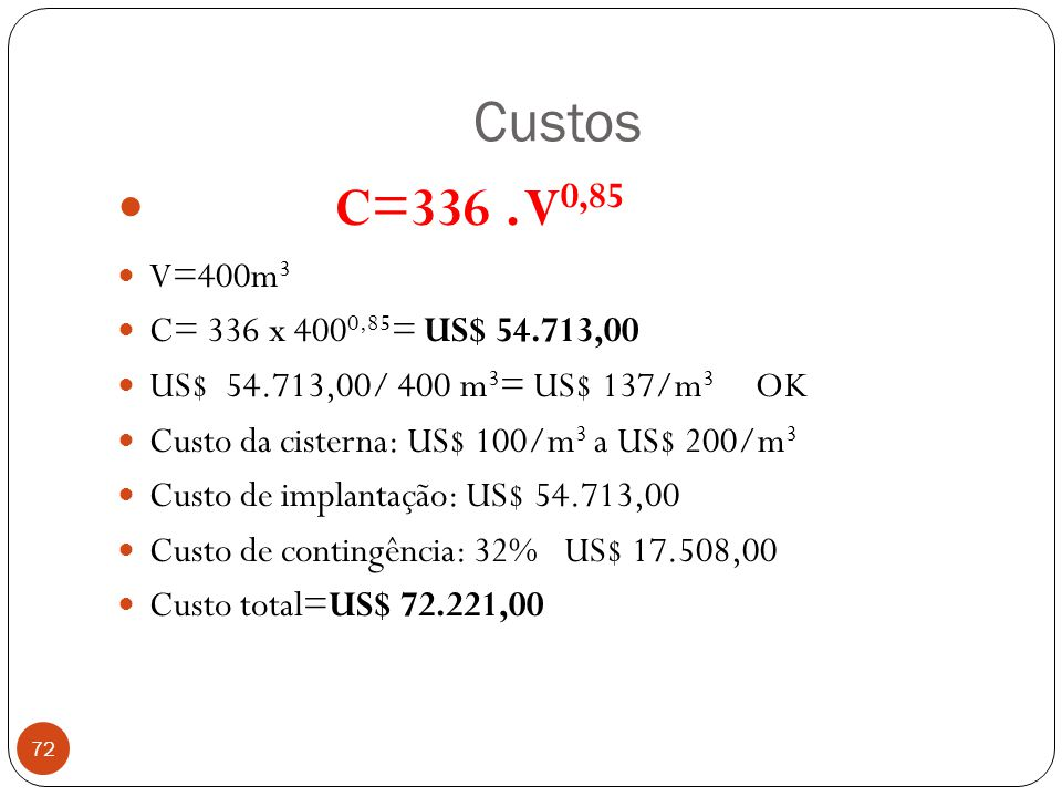 Custos C=336 . V0,85. V=400m3. C= 336 x 4000,85= US$ 54.713,00. US$ 54.713,00/ 400 m3= US$ 137/m3 OK.