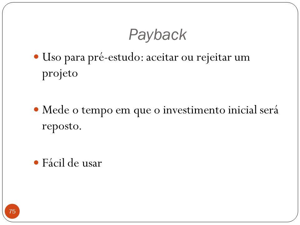 Payback Uso para pré-estudo: aceitar ou rejeitar um projeto