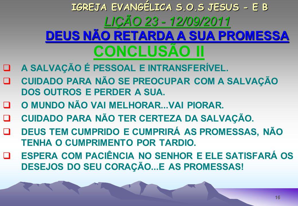 IGREJA EVANGÉLICA S.O.S JESUS - E B LIÇÃO 23 - 12/09/2011 DEUS NÃO RETARDA A SUA PROMESSA