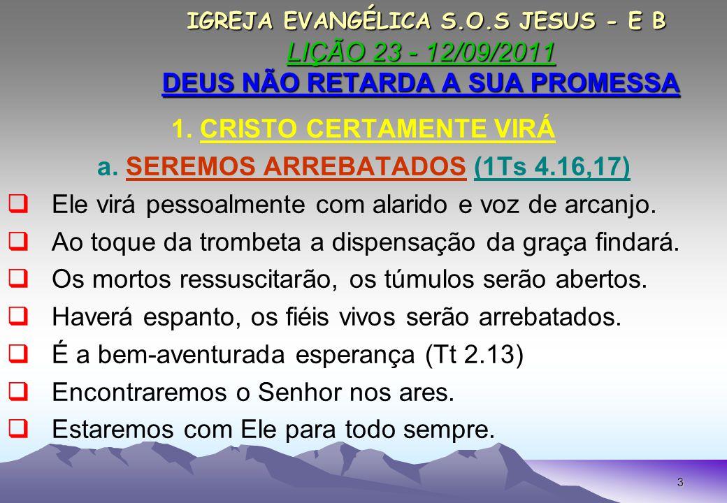 1. CRISTO CERTAMENTE VIRÁ a. SEREMOS ARREBATADOS (1Ts 4.16,17)