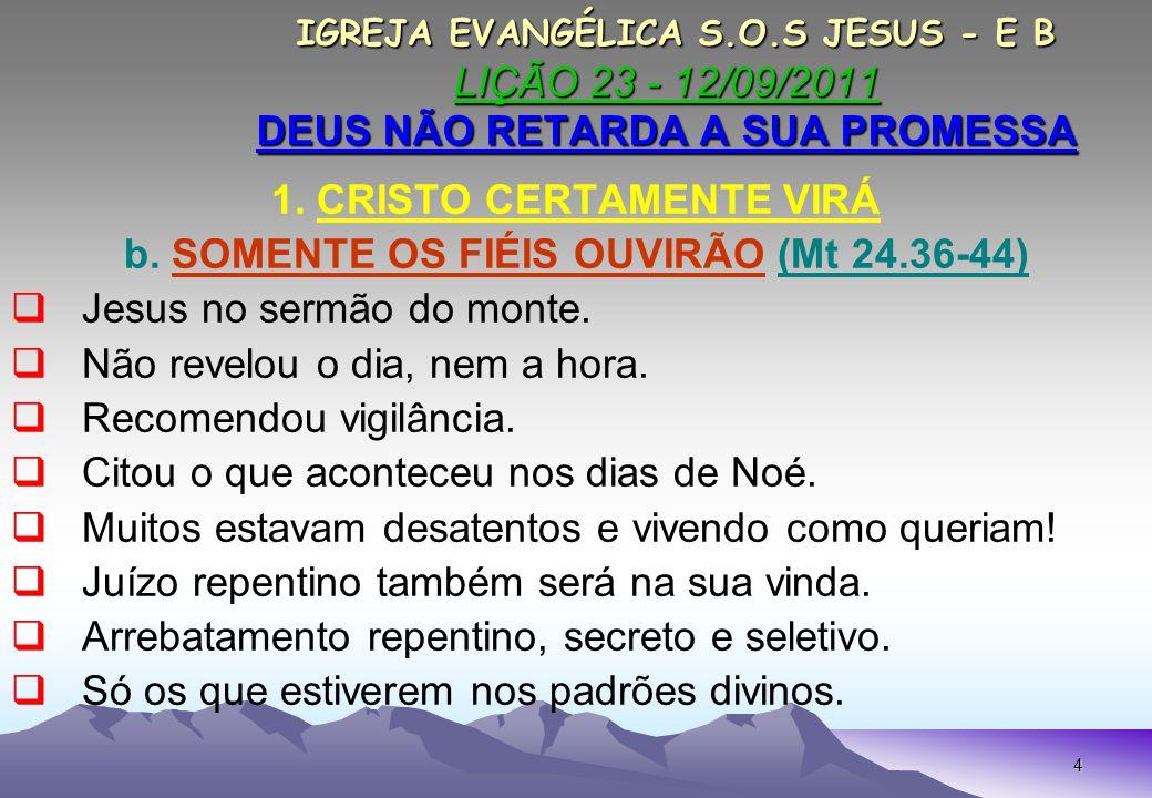 1. CRISTO CERTAMENTE VIRÁ b. SOMENTE OS FIÉIS OUVIRÃO (Mt 24.36-44)
