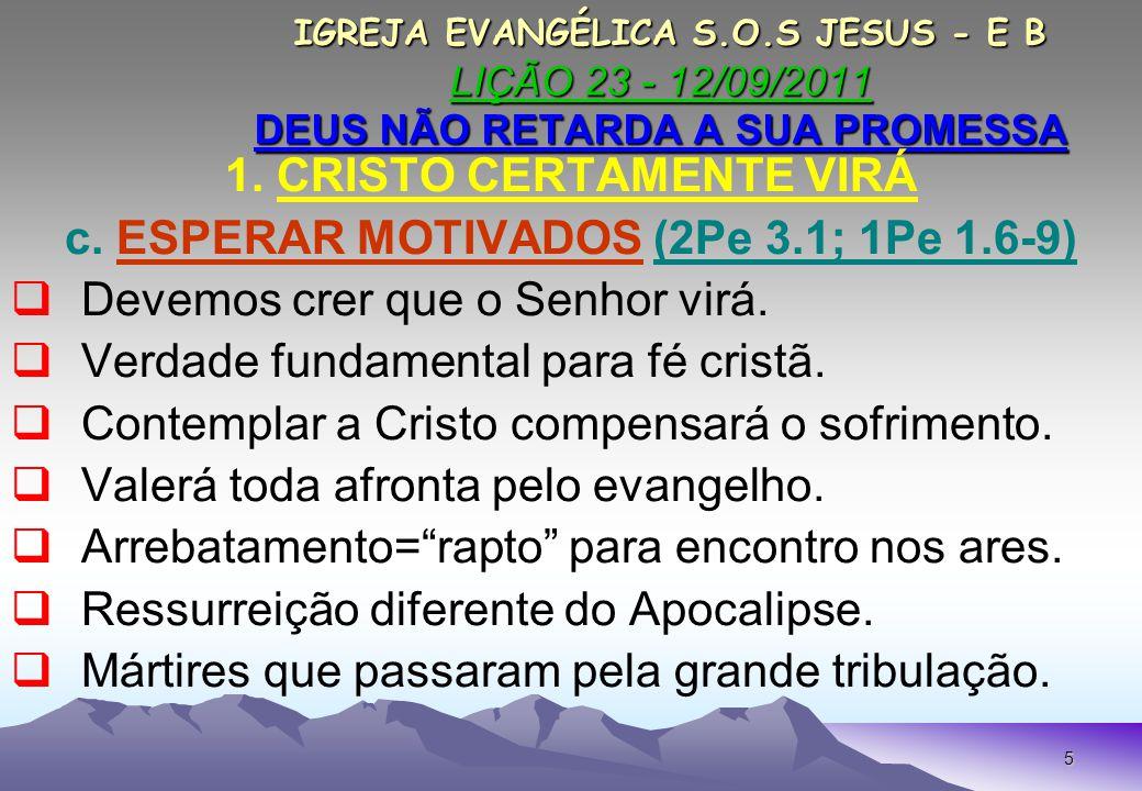 1. CRISTO CERTAMENTE VIRÁ c. ESPERAR MOTIVADOS (2Pe 3.1; 1Pe 1.6-9)