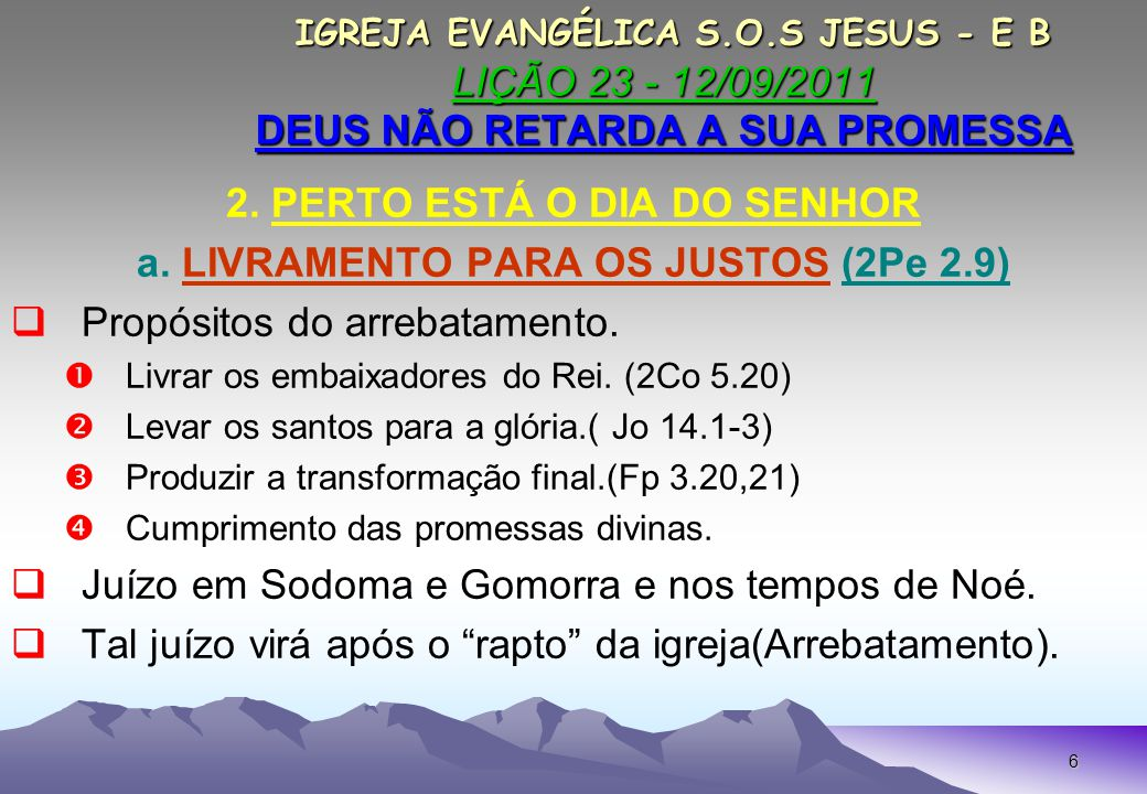 2. PERTO ESTÁ O DIA DO SENHOR a. LIVRAMENTO PARA OS JUSTOS (2Pe 2.9)