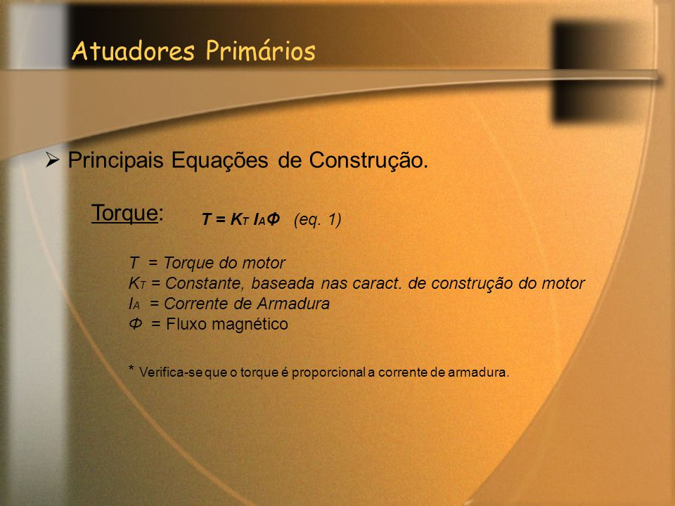 Atuadores Primários Principais Equações de Construção. Torque: