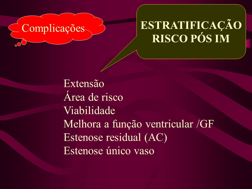 ESTRATIFICAÇÃO RISCO PÓS IM. Complicações. Extensão. Área de risco. Viabilidade. Melhora a função ventricular /GF.