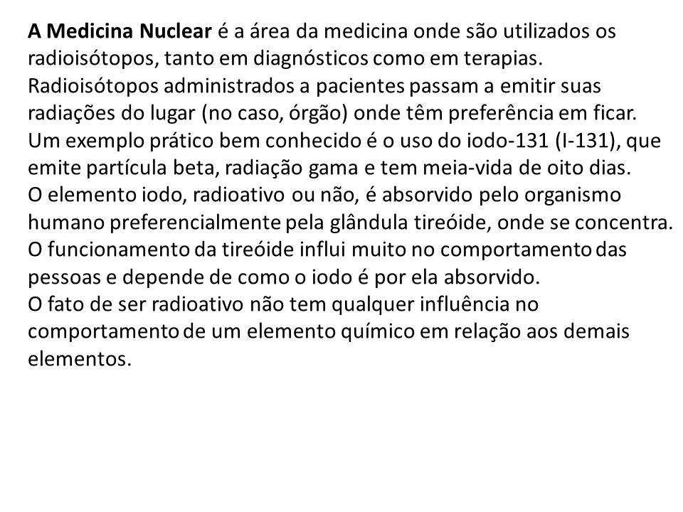 A Medicina Nuclear é a área da medicina onde são utilizados os radioisótopos, tanto em diagnósticos como em terapias.