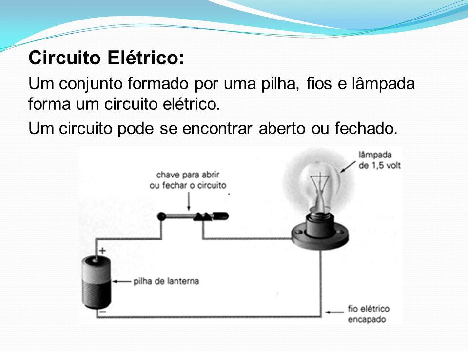 Circuito Elétrico: Um conjunto formado por uma pilha, fios e lâmpada forma um circuito elétrico.