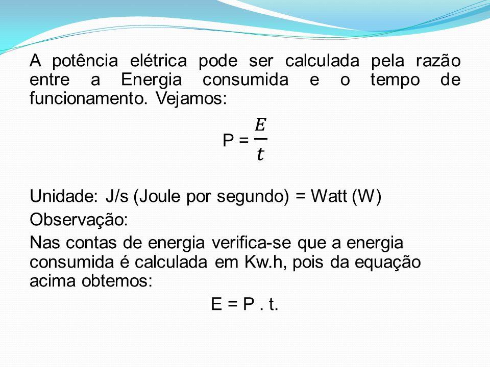 A potência elétrica pode ser calculada pela razão entre a Energia consumida e o tempo de funcionamento.