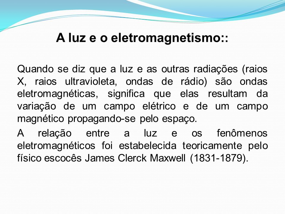A luz e o eletromagnetismo::