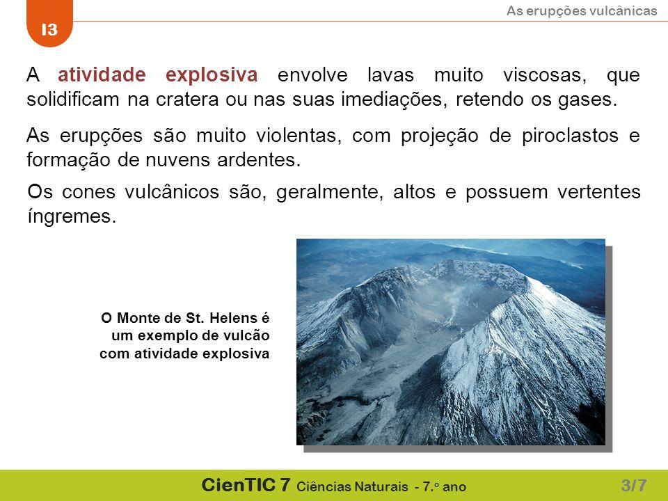 A atividade explosiva envolve lavas muito viscosas, que solidificam na cratera ou nas suas imediações, retendo os gases.