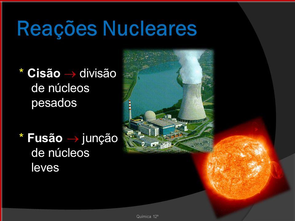 Reações Nucleares * Cisão  divisão de núcleos pesados * Fusão  junção de núcleos leves