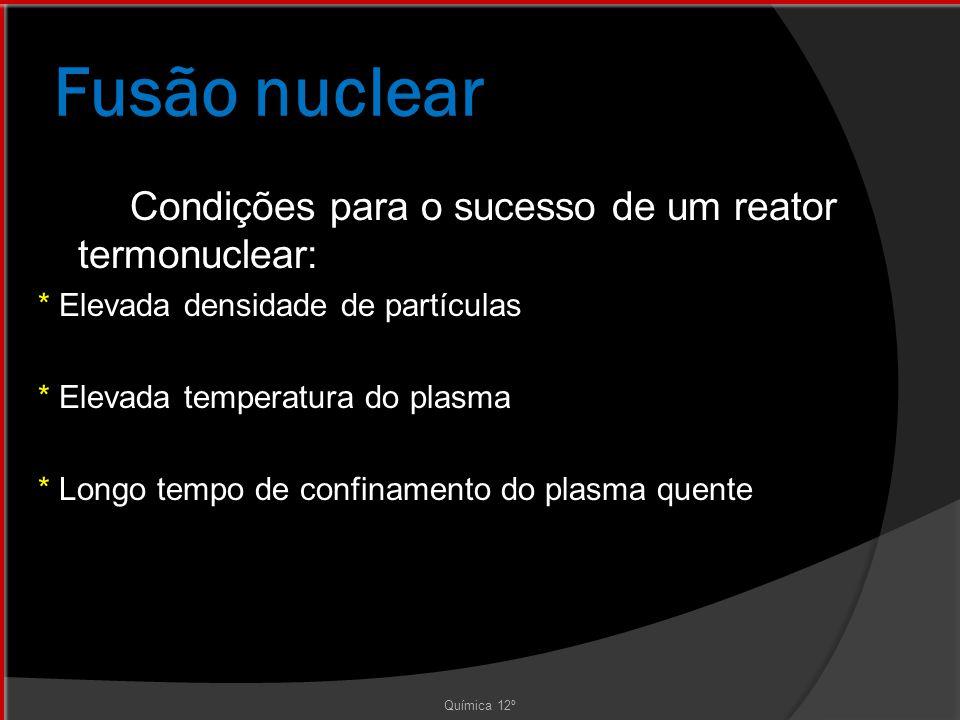 Fusão nuclear Condições para o sucesso de um reator termonuclear: