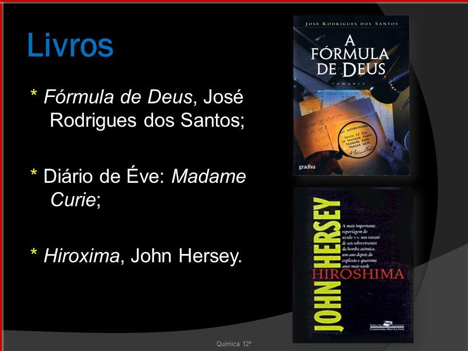 Livros * Fórmula de Deus, José Rodrigues dos Santos; * Diário de Éve: Madame Curie; * Hiroxima, John Hersey.