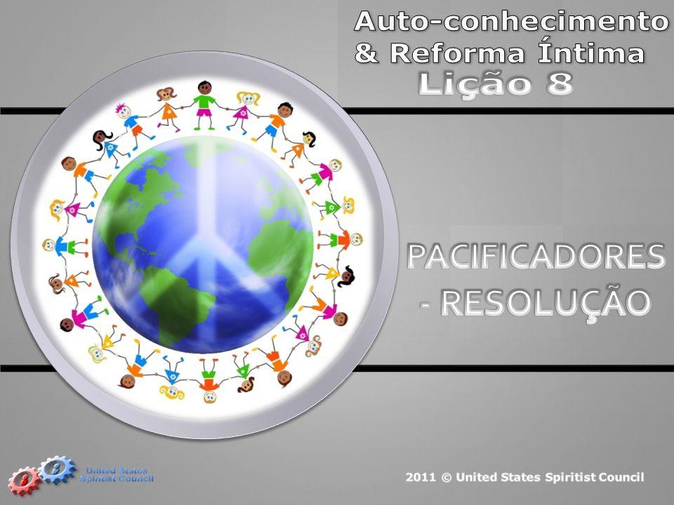- RESOLUÇÃO PACIFICADORES Auto-conhecimento & Reforma Íntima Lição 8