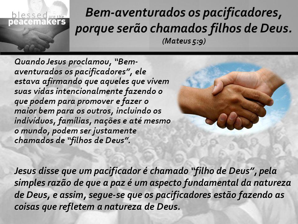 Bem-aventurados os pacificadores, porque serão chamados filhos de Deus