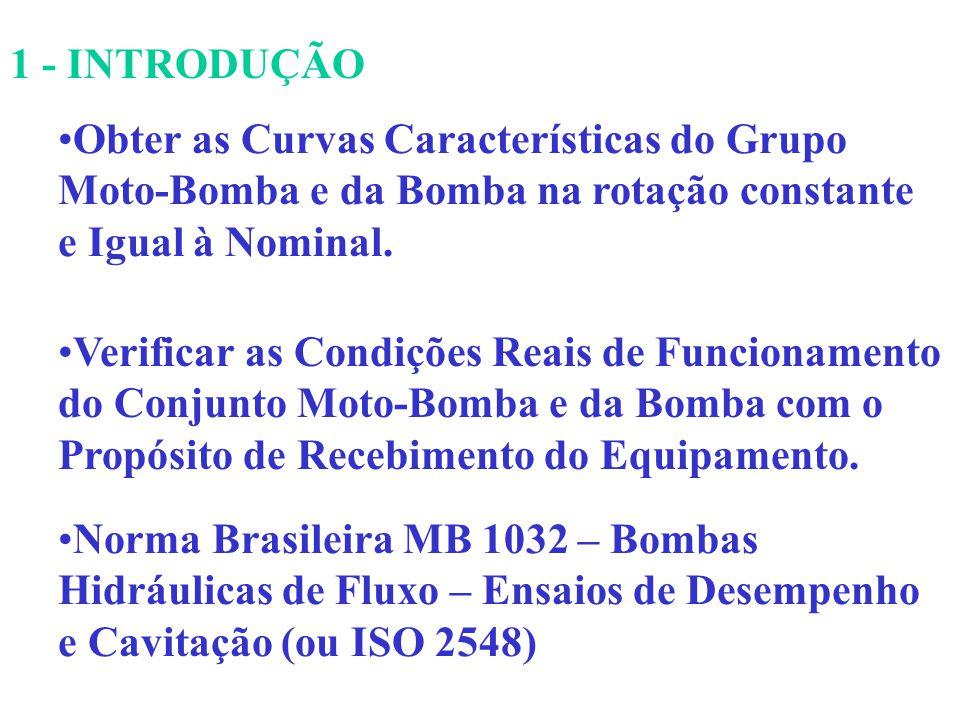 1 - INTRODUÇÃO Obter as Curvas Características do Grupo Moto-Bomba e da Bomba na rotação constante e Igual à Nominal.