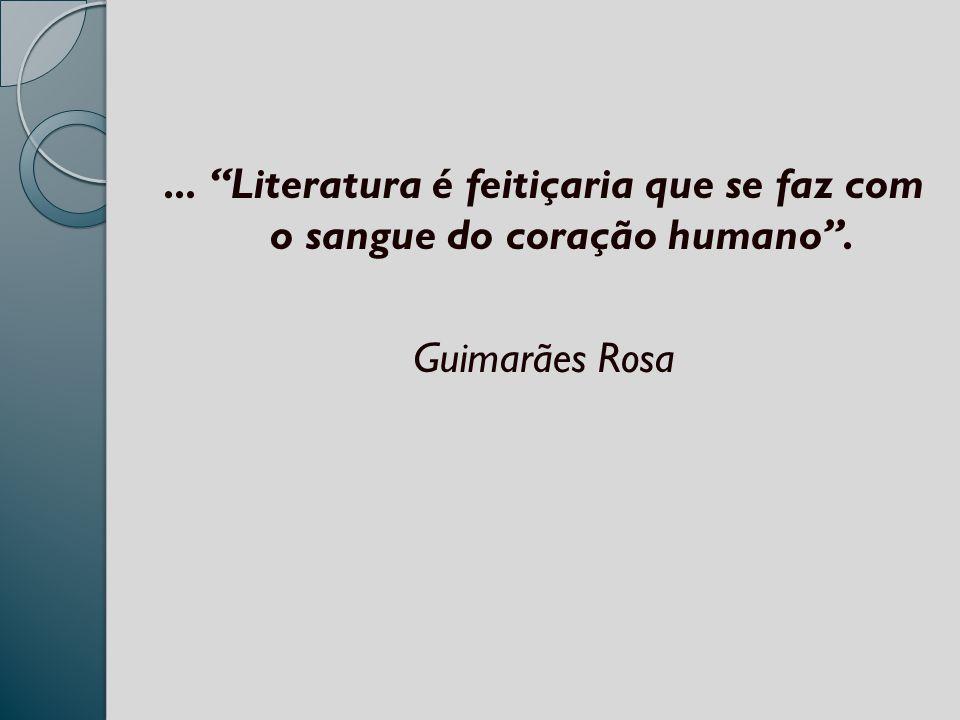 Literatura é feitiçaria que se faz com o sangue do coração humano