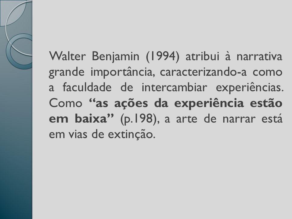 Walter Benjamin (1994) atribui à narrativa grande importância, caracterizando-a como a faculdade de intercambiar experiências.