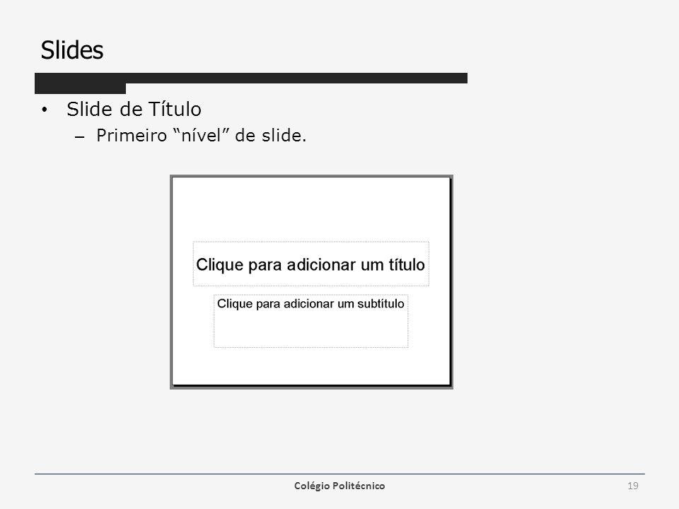 Slides Slide de Título Primeiro nível de slide. Colégio Politécnico