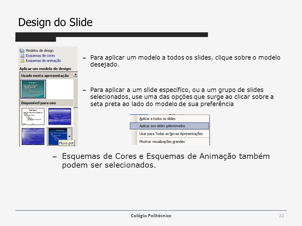 Design do Slide Para aplicar um modelo a todos os slides, clique sobre o modelo desejado.