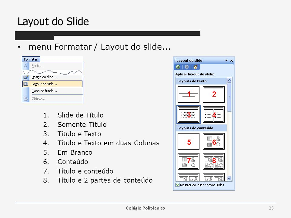 Layout do Slide menu Formatar / Layout do slide... 1 2 3 4 5 6 7 8