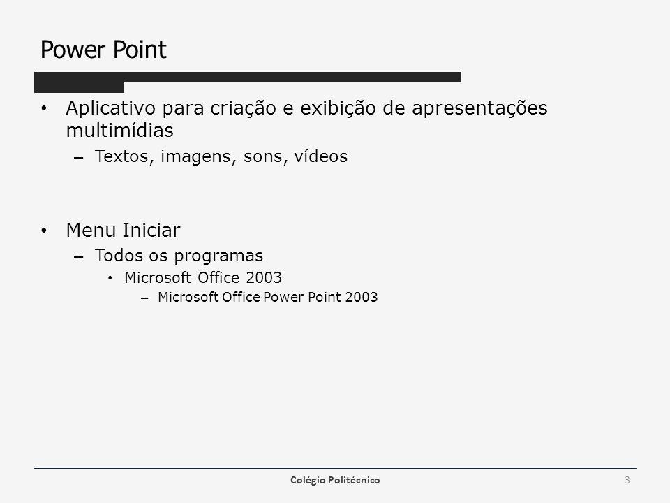 Power Point Aplicativo para criação e exibição de apresentações multimídias. Textos, imagens, sons, vídeos.