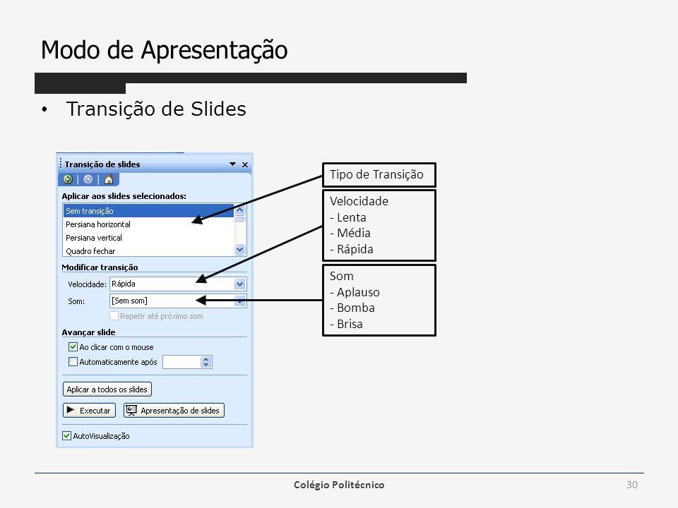 Modo de Apresentação Transição de Slides Tipo de Transição Velocidade