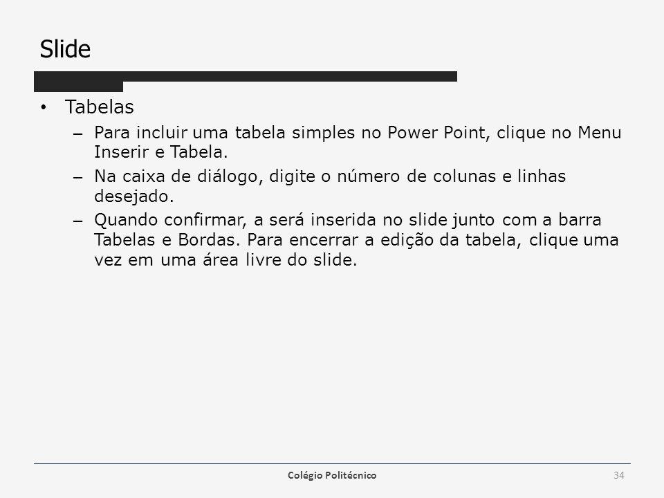Slide Tabelas. Para incluir uma tabela simples no Power Point, clique no Menu Inserir e Tabela.