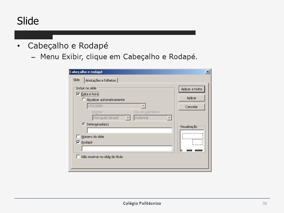 Slide Cabeçalho e Rodapé Menu Exibir, clique em Cabeçalho e Rodapé.