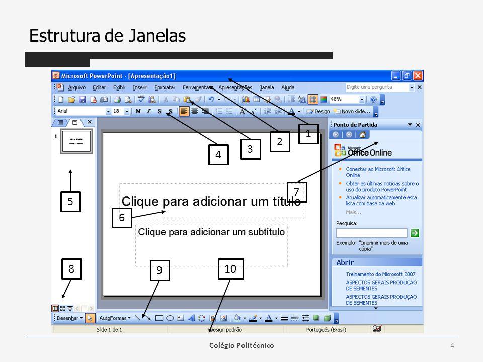 Estrutura de Janelas 1 2 3 4 7 5 6 8 9 10 Colégio Politécnico
