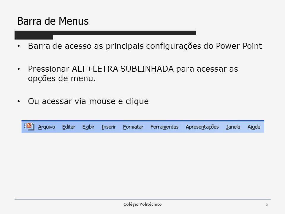 Barra de Menus Barra de acesso as principais configurações do Power Point. Pressionar ALT+LETRA SUBLINHADA para acessar as opções de menu.