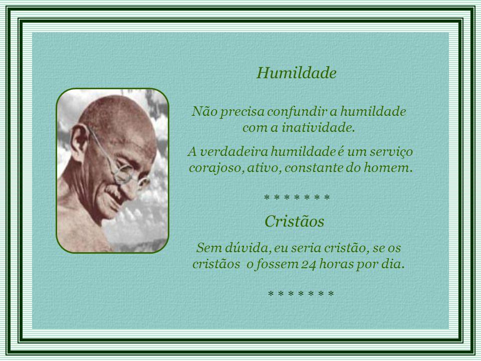 Não precisa confundir a humildade com a inatividade.