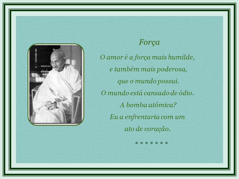 Força O amor é a força mais humilde, e também mais poderosa,