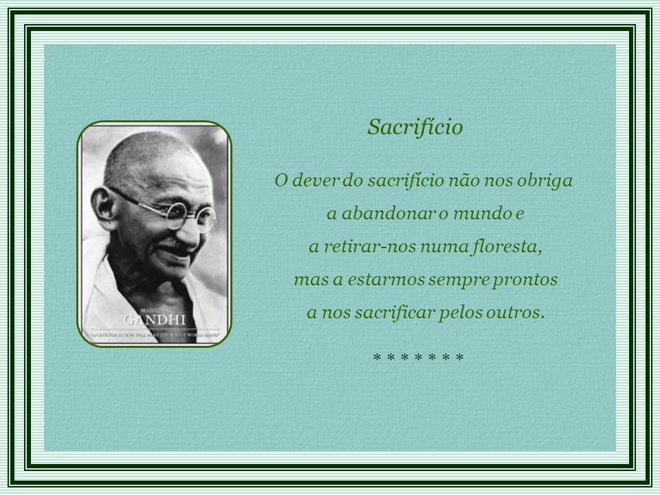 Sacrifício O dever do sacrifício não nos obriga a abandonar o mundo e